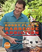 Bobby Flay's Barbecue Addiction by…