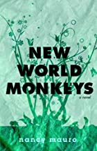 New World Monkeys: A Novel by Nancy Mauro