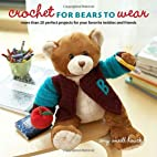 Crochet for Bears to Wear: More Than 20…