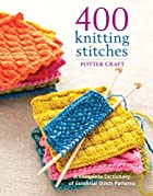 400 Knitting Stitches: A Complete Dictionary…