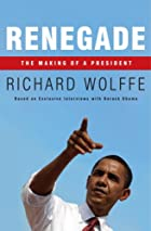 Renegade: The Making of a President by…