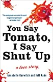 Gurwitch, Annabelle: You Say Tomato, I Say Shut Up: A Love Story