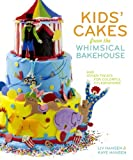 Hansen, Kaye: Kids' Cakes from the Whimsical Bakehouse: And Other Treats for Colorful Celebrations