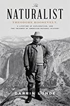 The Naturalist: Theodore Roosevelt, A…