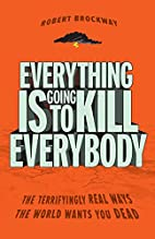 Everything Is Going to Kill Everybody: The…