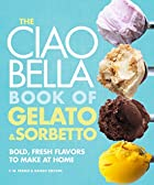 The Ciao Bella Book of Gelato and Sorbetto:…