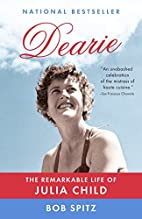 Dearie: The Remarkable Life of Julia Child…