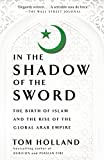 Holland, Tom: In the Shadow of the Sword: The Birth of Islam and the Rise of the Global Arab Empire