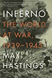 Hastings, Max: Inferno: The World at War, 1939-1945 (Vintage)