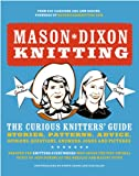 Gardiner, Kay: Mason-Dixon Knitting: The Curious Knitter's Guide: Stories, Patterns, Advice, Opinions, Questions, Answers, Jokes, and Pictures