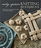 Epstein, Nicky: Knitting Block by Block: 150 Blocks for Sweaters, Scarves, Bags, Toys, Afghans, and More