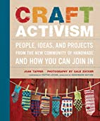 Craft Activism: People, Ideas, and Projects…