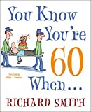 Smith, Richard: You Know You're 60 When . . .