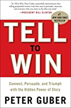 Tell to Win: Connect, Persuade, and Triumph…
