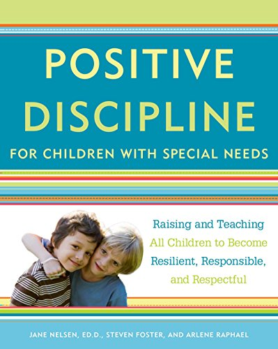 positive-discipline-for-children-with-special-needs-raising-and-teaching-all-children-to-become-resilient-responsible-and-respectful