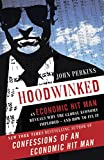 Perkins, John: Hoodwinked: An Economic Hit Man Reveals Why the Global Economy IMPLODED -- and How to Fix It