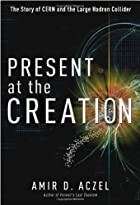 Present at the Creation: The Story of CERN…