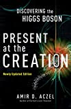 Aczel, Amir D.: Present at the Creation: Discovering the Higgs Boson