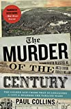 Collins, Paul: The Murder of the Century: The Gilded Age Crime That Scandalized a City & Sparked the Tabloid Wars