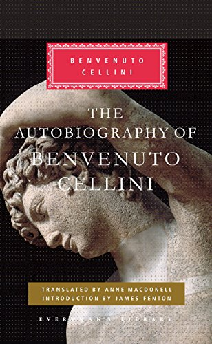 the-autobiography-of-benvenuto-cellini-everymans-library-classics-contemporary-classics