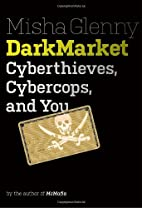 DarkMarket: Cyberthieves, Cybercops and You…