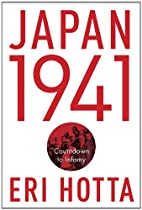 Japan 1941: Countdown to Infamy by Eri Hotta