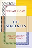 Gass, William H: Life Sentences: Literary Judgments and Accounts