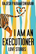 I Am an Executioner: Love Stories by Rajesh…