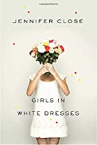 Girls In White Dresses by Jennifer Close