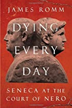 Dying Every Day: Seneca at the Court of Nero…