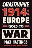 Hastings, Max: Catastrophe 1914: Europe Goes to War