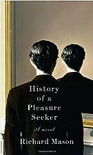 History of a Pleasure Seeker by Richard…