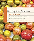 West, Kevin: Saving the Season: A Cook's Guide to Home Canning, Pickling, and Preserving