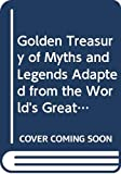 White, Anne Terry: Golden Treasury of Myths and Legends Adapted from the World&#39;s Great Classics