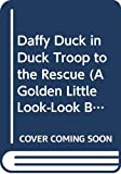 Korman, Justine: Daffy Duck in Duck Troop to the Rescue (A Golden Little Look-Look Book)