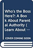 Seuling, Barbara: Who's the Boss Here?: A Book About Parental Authority (Learn About Living)