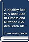 Packard, Mary: A Healthy Body: A Book About Fitness and Nutrition (Golden Learn About Living Book)