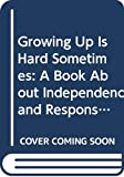 Hazen, Barbara Shook: Growing Up Is Hard Sometimes: A Book About Independence and Responsibility (Learn About Living Books)