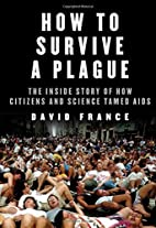 How to Survive a Plague: The Inside Story of…