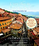 Mayes, Frances: Every Day in Tuscany: Seasons of an Italian Life