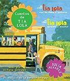 Alvarez, Julia: Cuentos de tia Lola: De como la tia Lola vino (de visita) a quedarse y De como la tia Lola aprendio a ensenar (The Tia Lola Stories) (Spanish Edition)