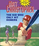 Christopher, Matt: The Kid Who Only Hit Homers (Matt Christopher Sports Classics)