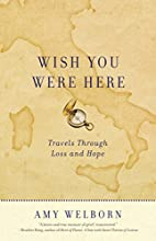 Wish You Were Here: Travels Through Loss and…