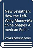 Horowitz, David: New Leviathan: How the Left-Wing Money-Machine Shapes American Politics and Threatens America's Future