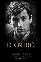 De Niro: A Life by Shawn Levy