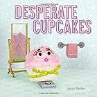 Desperate Cupcakes by Anita Dyette
