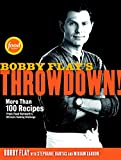 Flay, Bobby: Bobby Flay's Throwdown!: More Than 100 Recipes from Food Network's Ultimate Cooking Challenge