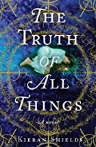 The Truth of All Things: A Novel by Kieran…