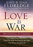 Eldredge, John: Love and War Devotional for Couples: The Eight-Week Adventure That Will Help You Find the Marriage You Always Dreamed Of