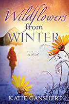Wildflowers from Winter: A Novel by Katie…